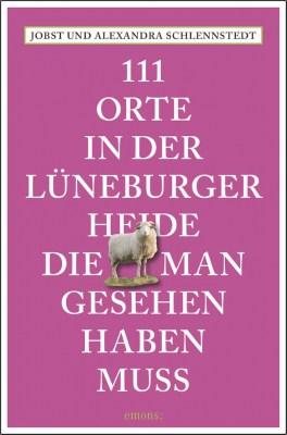 Neuerscheinung April 2016: 111 Orte in der Lüneburger Heide, die man gesehen haben muss - Alexandra und Jobst Schlennstedt - ISBN  978-3-95451-844-9