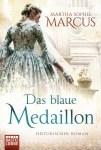 """Neu im August 2017: """"Das blaue Medaillon""""– historischer Roman von Martha Sophie Marcus"""