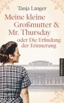 Coverabbildung: Meine kleine Großmutter & Mr. Thursday oder Die Erfindung der Erinnerung Roman von Tanja Langer, ISBN 978-3-96311-181-5
