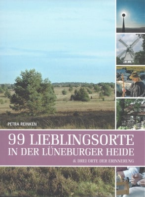 Freizeitführer für die Lüneburger Heide: 99 Lieblingsorte in der Heide von Petra Reinken