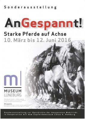 """Ausstellungplakat zur Sonderausstellung """"AnGespannt! - Starke Pferde auf Achse im Museum Lüneburg 10.03. - 12.06.2016"""