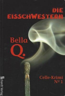 Celle-Krimi Nr. 1 von Bella Q.: Die Eisschwestern