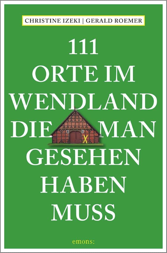 Cover 111 Orte im Wendland, die man gesehen haben muss - ISBN 978-3740803520