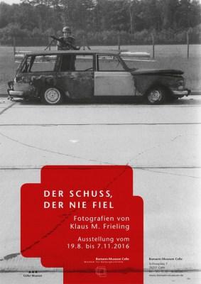 """Plakat der Fotoausstellung """"Der Schuss, der nie fiel"""" mit Fotos von Klaus M. Frieling im Bomann-Museum Celle"""