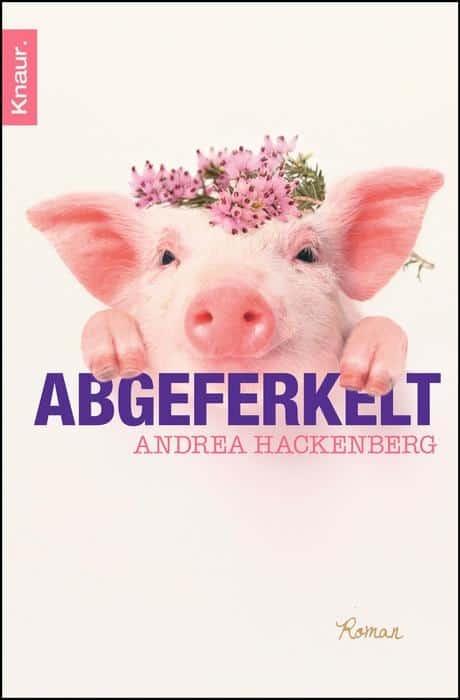 """Cover von """"Abgeferkelt"""" von Andrea Hackenberg, ISBN 978-3426511145"""