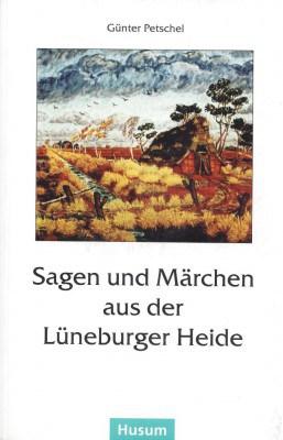 """Cover des Buches """"Sagen und Märchen aus der Lüneburger Heide"""" von Günter Petschel, ISBN 978-3880428935"""